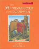 The Medieval Horse and its Equipment, c.1150-1450