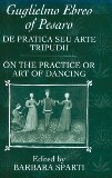 De Pratica Seu Arte Tripudii: ''On the Practice or Art of Dancing'' by Guglielmo Ebreo of Pesaro